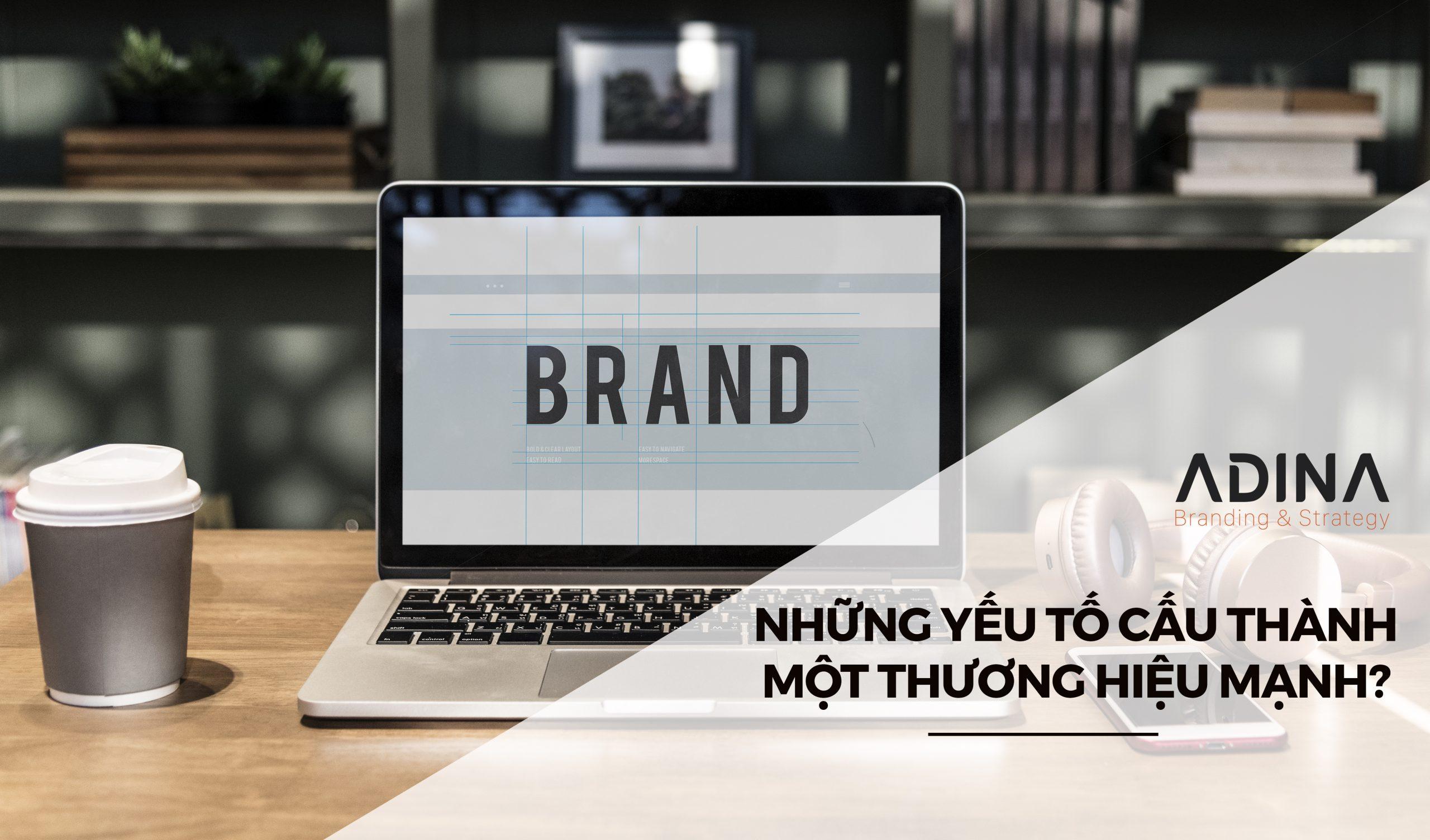 Brand là gì? Các yếu tố cấu thành một thương hiệu mạnh